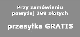 powyżej 299 złotych przesyłka gratis